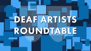 DEAF ARTISTS ROUNDTABLE